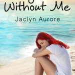 Cover of Jaclyn Aurore's book My Life Without Me